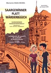 Marianne Haas-Heckel - Saargemìnner Platt Wärderbùùch - Dictionnaire du dialecte de la région de Sarreguemines, édition francique-allemand-français.