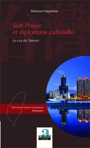 Marianne Hagelstein - Soft Power et diplomatie culturelle - Le cas de Taiwan.