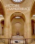 Marianne Hamiaux et Ludovic Laugier - La victoire de Samothrace - Redécouvrir un chef-d'oeuvre.