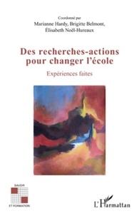 Marianne Hardy et Brigitte Belmont - Des recherches-actions pour changer l'école - Expériences faites.