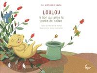 Marianne Hefhaf et Jenay Loetscher - Les aventures de Loulou  : Loulou le lion qui aime la purée de poires.
