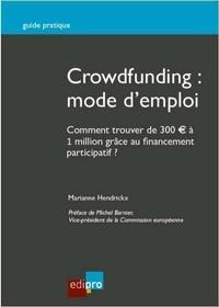Marianne Hendrickx - Crowdfunding : mode d'emploi - Comment trouver de 300 euros à 1 million grâce au financement participatif ?.