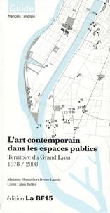 Marianne Homiridis et Perrine Lacroix - L'art contemporain dans les espaces publics - Territoire du Grand Lyon 1978/2008.