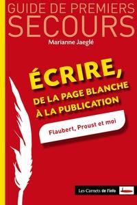 Marianne Jaeglé - Ecrire, de la page blanche à la publication - Flaubert, Proust et moi.