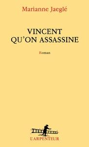 Marianne Jaeglé - Vincent qu'on assassine.