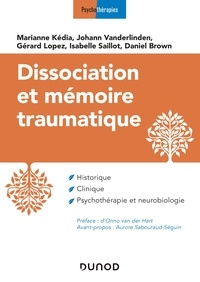 Marianne Kédia et Johan Vanderlinden - Dissociation et mémoire traumatique - Historique, clinique, psychothérapie et neurobiologie.