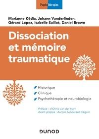 Téléchargements de livres gratuits Dissociation et mémoire traumatique 9782100803125 par Marianne Kedia, Johan Vanderlinden, Gérard Lopez, Isabelle Saillot, Daniel Brown