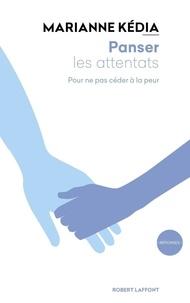 Marianne Kédia - Panser les attentats - Pour ne pas céder à la peur.