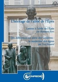 Marianne Kurz et Yves Bernard - L'héritage de l'abbé de l'Epée - Lettres à l'abbé de l'Epée ; Des différences au siècle des lumières : la modernité des signes.