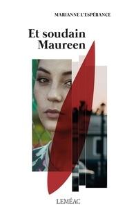 Marianne L'Espérance - Et soudain Maureen.