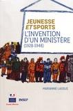 Marianne Lassus - Jeunesse et Sports - L'invention d'un ministère (1928-1948).