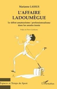 Marianne Lassus - L'affaire Ladoumègue - Le débat amateurisme / professionnalisme dans les années trente.