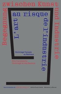 1919-2019 : l'art au risque de l'industrie- Hommage français au Bauhaus - Marianne Le Morvan |