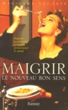 Marianne Leconte - Maigrir, le nouveau bon sens - Régime gourmand, aliments protecteurs et santé.