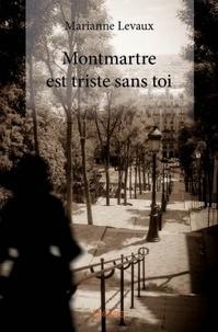Marianne Levaux - Montmartre est triste sans toi.