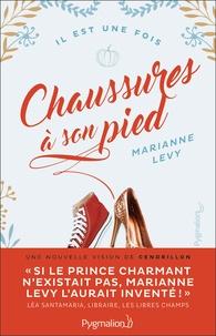 Marianne Lévy - Chaussure à son pied - Une nouvelle vision de Cendrillon.