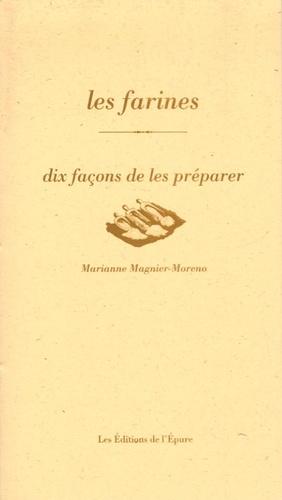 Marianne Magnier-Moreno - Les farines - Dix façons de les préparer.