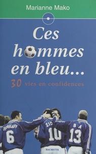 Marianne Mako - Ces hommes en bleu.. - 30 vies en confidences.