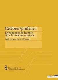 Marianne Massin - Célébrer/Profaner - Dynamiques de l'écoute musicale.