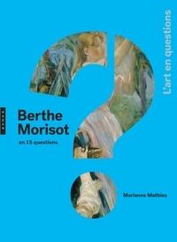 Marianne Mathieu - Berthe Morisot en 15 questions.
