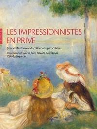 Marianne Mathieu et Claire Durand-Ruel Snollaerts - Les impressionnistes en privé - Cent chefs-d'oeuvre de collections particulières.