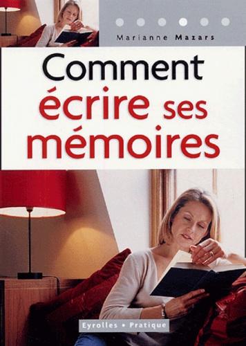 Marianne Mazars - Comment écrire ses mémoires - Guide pratique de l'autobiographie.