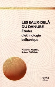 Marianne Mesnil et Assia Popova - Les eaux-delà du Danube - Etudes d'ethnologie balkanique.