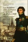 Marianne Molander Beyer et Franck Favier - Les relations entre la France et la Suède de 1748 à 1848 - Une amitié amoureuse.
