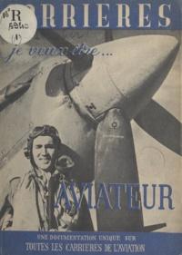 Marianne Monestier et Pierre Clostermann - Je veux être aviateur - Une documentation unique sur toutes les carrières de l'aviation.