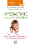 Marianne Mousain-Bosc - Hyperactivité, la solution magnésium.