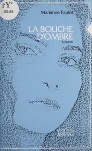 Marianne Paulot - La bouche d'ombre.