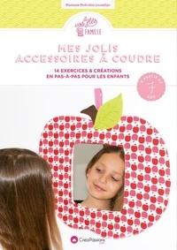 Marianne Pech - Mes jolis accessoires à coudre - 14 exercices & créations en pas-à-pas pour les enfants.