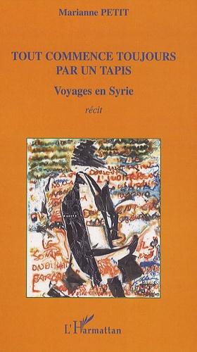 Marianne Petit - Tout commence toujours par un tapis - Voyages en Syrie.