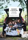 Marianne Prairie et Caroline Dostie - Maman a un plan : en famille sur la route.