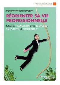 Marianne Robert de Massy - Réorienter sa vie professionnelle - Gérer la transition avec justesse, simplicité et cohérence.