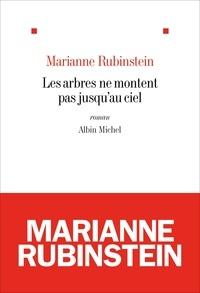 Marianne Rubinstein - Les arbres ne montent pas jusqu'au ciel.