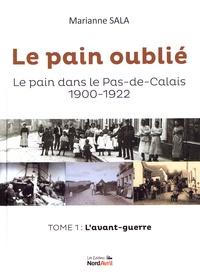 Marianne Sala - Le pain oublié - Le pain dans le Pas-de-Calais (1900-1922) Tome 1, L'avant-guerre.