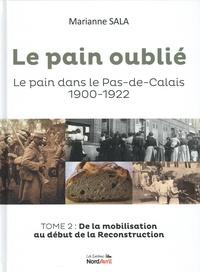 Marianne Sala - Le pain oublié - Le pain dans le Pas-de-Calais, 1900-1922. Tome 2, De la mobilisation au début de la reconstruction.