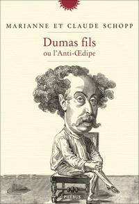 Marianne Schopp et Claude Schopp - Dumas fils ou l'anti-Oedipe.