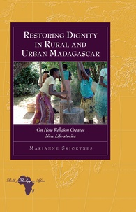 Marianne Skjortnes - Restoring Dignity in Rural and Urban Madagascar - On How Religion Creates New Life-stories.