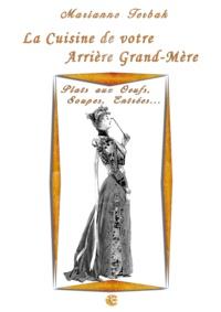 Marianne Terbak - Plats aux Oeufs, Soupes, Entrées - Les Recettes de votre Arrière Grand-Mère.