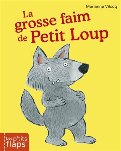 Marianne Vilcoq - La grosse faim de Petit Loup.