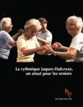 Marianne Wahli-Delbos - La Rythmique Jaques-Dalcroze, un atout pour les seniors - Rester jeune plus longtemps par le mouvement et la musique.