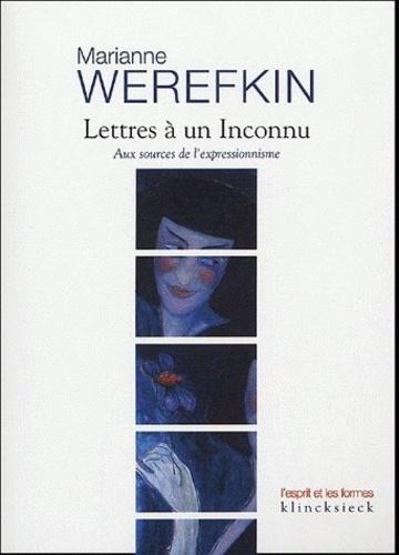 Marianne Werefkin - Lettres à un Inconnu - Aux sources de l'expressionnisme.