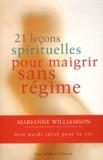 Marianne Williamson - 21 leçons spirituelles pour maigrir sans régime.