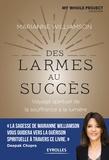 Marianne Williamson - Des larmes au succès - Voyage spirituel de la souffrance à l'illumination.