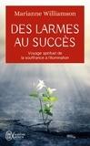Marianne Williamson - Des larmes au succès - Voyage spirituel de la souffrance à la lumière.