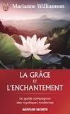 Marianne Williamson - La grâce et l'enchantement - Garder espoir, pardonner et accomplir des miracles.