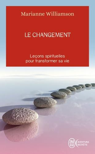 Marianne Williamson - Le changement - Un cadeau inestimable, Leçons spirituelles pour transformer votre vie.