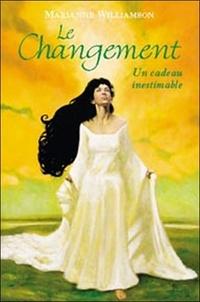 Marianne Williamson - Le Changement - Un cadeau inestimable. Leçons spirituelles pour changer votre vie.